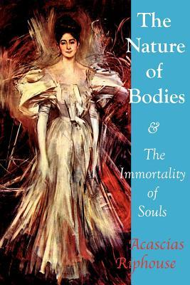 The Nature of Bodies & the Immortality of Souls