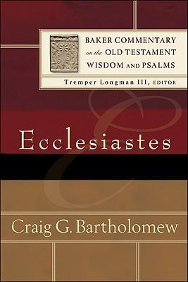 Ecclesiastes by Craig G. Bartholomew