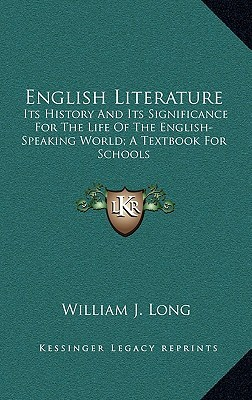 English Literature: Its History and Its Significance for the Life of the English-Speaking World; A Textbook for Schools