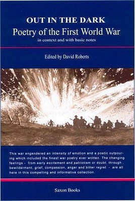Out in the Dark: Poetry of the First World War in Context and with Basic Notes. David Roberts