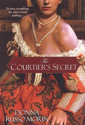 The Courtier's Secret by Donna Russo Morin