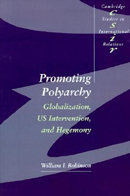 promoting-polyarchy-globalization-us-intervention-and-hegemony