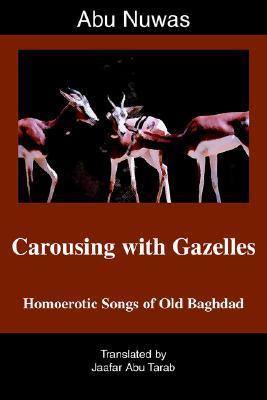 Carousing with Gazelles: Homoerotic Songs of Old Baghdad