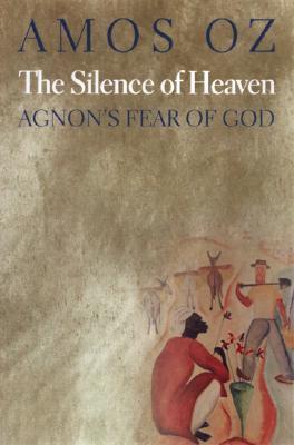 The Silence of Heaven: Agnon's Fear of God