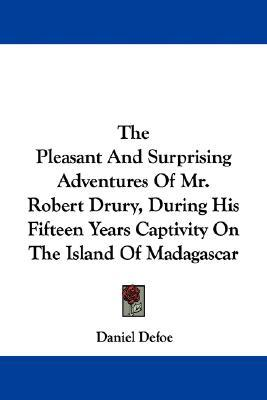 The Pleasant and Surprising Adventures of Mr. Robert Drury, During His Fifteen Years Captivity on the Island of Madagascar