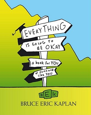 Everything is Going to Be Okay  by Bruce Eric Kaplan