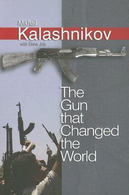 The Gun That Changed the World by Mikhail Kalashnikov