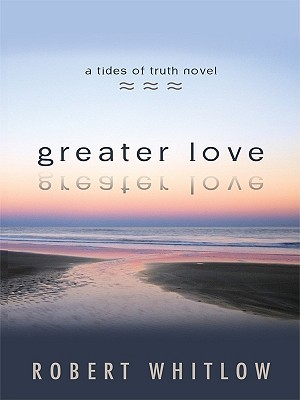 Greater Love by Robert Whitlow