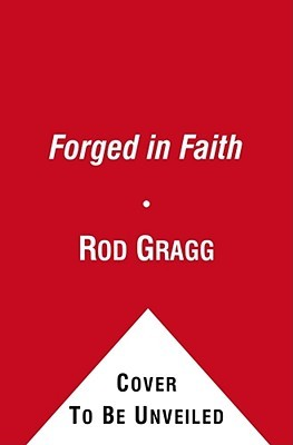 Forged in Faith by Rod Gragg