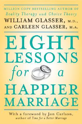 Eight Lessons for a Happier Marriage by William Glasser