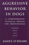 Aggressive Behaviour in Dogs: A Comprehensive Technical Manual for Professionals