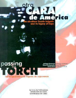 Passing the Torch/Otra Cara De America: The Abraham Lincoln Brigade and Its Legacy of Hope/Los Brigadistasy Su Legado De Esperanza