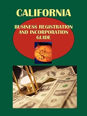 California Business Registration and Incorporation Guide: Strategic and Practical Information