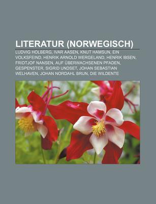 Literatur (Norwegisch): Ludvig Holberg, Ivar Aasen, Knut Hamsun, Ein Volksfeind, Henrik Arnold Wergeland, Henrik Ibsen, Fridtjof Nansen