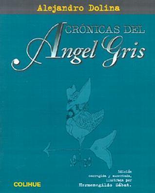 Crónicas del Ángel Gris by Alejandro Dolina