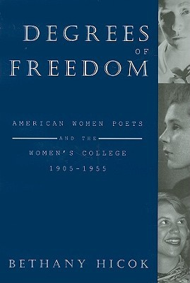 Degrees of Freedom: American Women Poets and the Women's College, 1905-1955