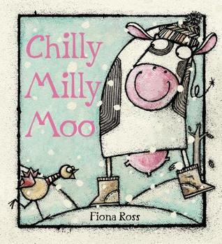 Chilly Milly Moo by Fiona Ross