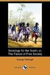 Sociology for the South; Or, the Failure of Free Society by George Fitzhugh