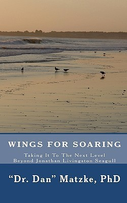 Wings For Soaring: Taking It To The Next Level   Beyond Jonathan Livingston Seagull