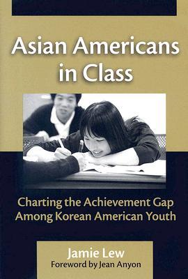 Asian Americans in Class: Charting the Achievement Gap Among Korean American Youth