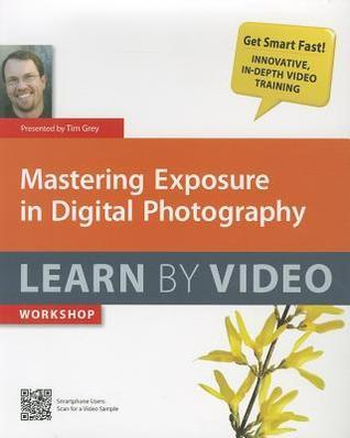 Mastering Exposure in Digital Photography: Learn by Video