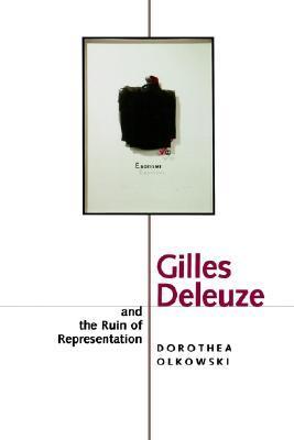 Gilles Deleuze and the Ruin of Representation by Dorothea Olkowski