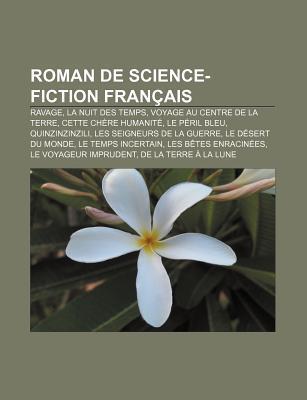 Roman De Science Fiction Français: La Planète Des Singes, Ravage, La Nuit Des Temps, Voyage Au Centre De La Terre, Cette Chère Humanité