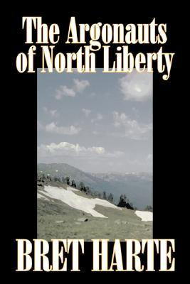 The Argonauts of North Liberty by Bret Harte, Fiction, Classics, Westerns, Historical