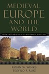 Medieval Europe and the World: From Late Antiquity to Modernity, 400-1500