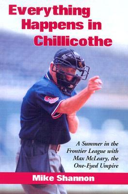 Everything Happens in Chillicothe: A Summer in the Frontier League with Max McLeary, the One-Eyed Umpire