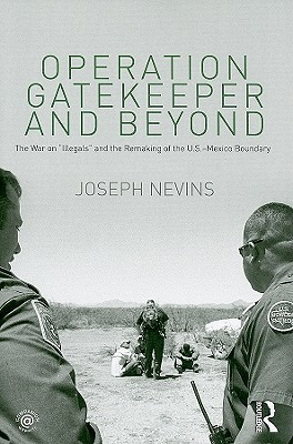 Operation Gatekeeper and Beyond by Joseph Nevins