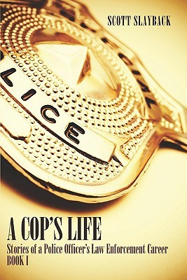 A Cop's Life: Stories of a Police Officer's Law Enforcement Career: Book I