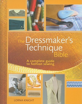The Dressmaker's Technique Bible by Lorna Knight