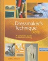The Dressmaker's Technique Bible: A Complete Guide to Fashion Sewing