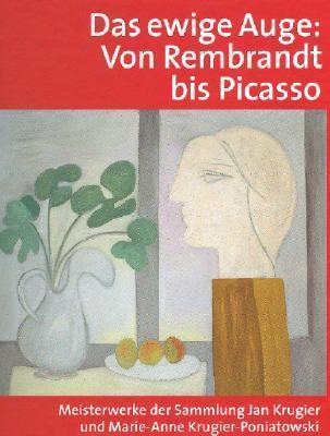 Das Ewige Auge: Von Rembrandt Bis Picasso. Meisterwerke Der Sammlung Jan Krugier Und Marie-Anne Krugier-Poniatowski