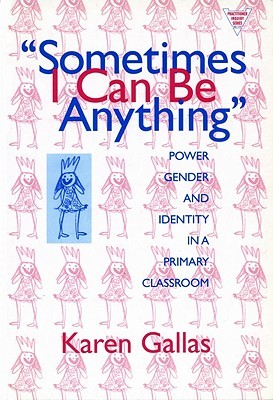 Sometimes I Can Be Anything: Power, Gender, and Identity in a Primary Classroom