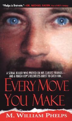 Every Move You Make by M. William Phelps