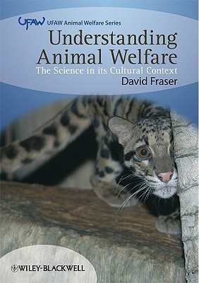 Understanding Animal Welfare: The Science in Its Cultural Context by David G. Fraser