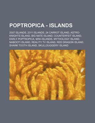 Poptropica - Islands: 2007 Islands, 2011 Islands, 24 Carrot Island, Astro-Knights Island, Big Nate Island, Counterfeit Island, Early Poptropica, Mini-Islands, Mythology Island, Nabooti Island, Reality TV Island, Red Dragon Island, Shark Tooth Island, Skul