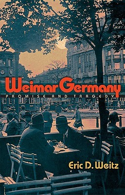Weimar Germany by Eric D. Weitz