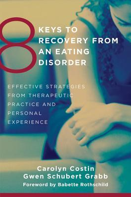 8 Keys to Recovery from an Eating Disorder by Carolyn Costin