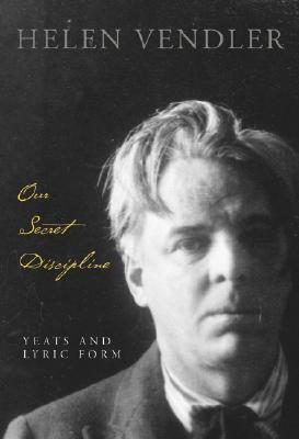 Our Secret Discipline: Yeats and Lyric Form