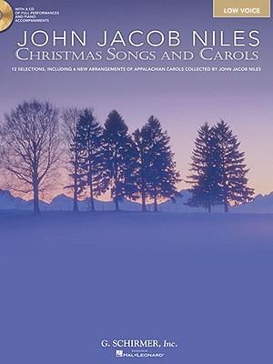 John Jacob Niles: Christmas Songs and Carols: Low Voice [With CD (Audio)]