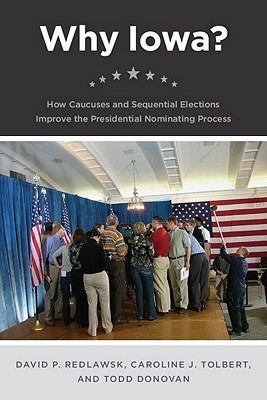 Why Iowa?: How Caucuses and Sequential Elections Improve the Presidential Nominating Process
