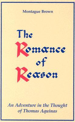 the-romance-of-reason-an-adventure-in-the-thought-of-thomas-aquinas