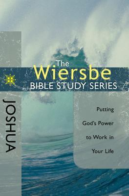 Joshua: Putting God's Power To Work To Your Life (The Wiersbe Bible Study, #7)