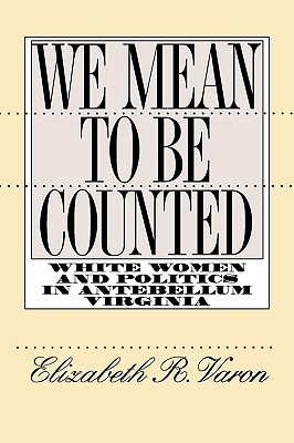 We Mean to Be Counted: White Women and Politics in Antebellum Virginia FB2 TORRENT 978-0807846964