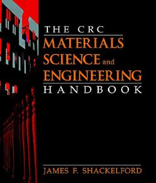 The CRC Materials Science and Engineering Handbook, Third Edition (Crc Materials Science and Engineering Handbook)