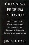 Changing Problem Behavior: A Systematic & Comprehensive Approach to Behavior Change Project Management