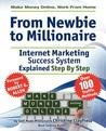 Make Money Online. From Newbie To Millionaire. An internet marketing success system explained in easy steps by self made millionaire. 500 pages of valuable content, techniques and tips on how to make money online. This really is the only book you need to